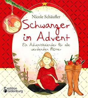 riedenburg schwanger im Advent - Ein Adventskalender für alle werdenden Mütter 2019
