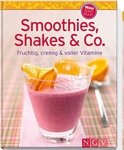 Smoothies, Shakes & Co Rezeptbuch
