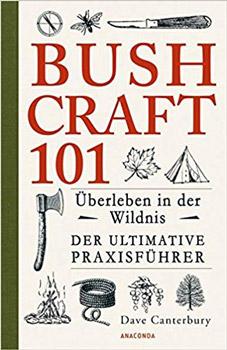 Bush Craft 101 Überleben in der Wildnis